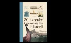 50 okrętów, które zmieniły bieg historii - nowość wydawnicza