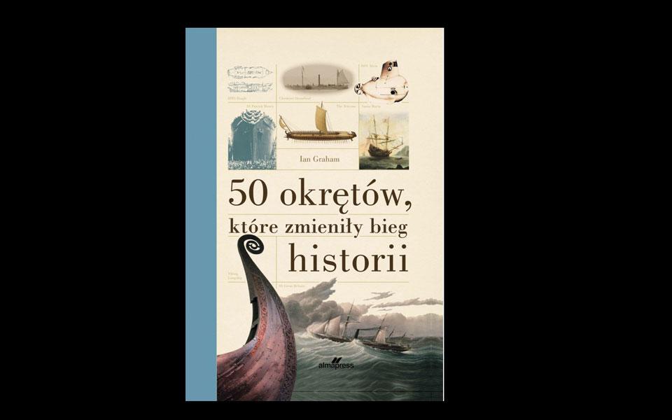 50 okrętów, które zmieniły bieg historii – nowość wydawnicza